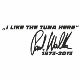 I like the tuna here Paul Walker 1973 - 2013