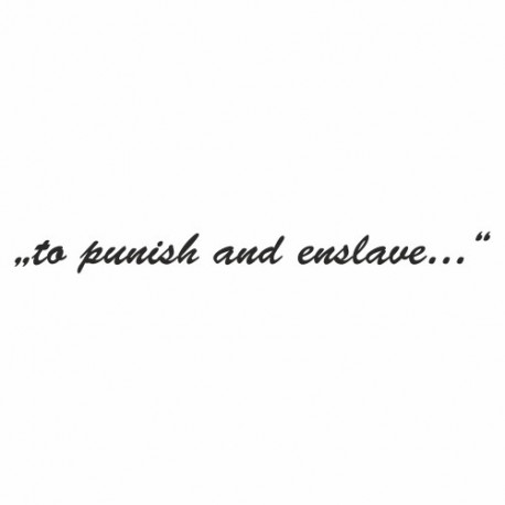 To punish and endslave