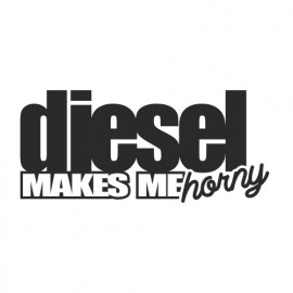Diesel makes me Horny