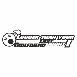 Louder than your Girlfriend last Night Smiley