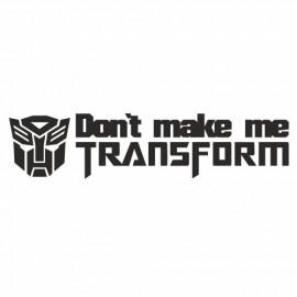 Don`t make me transform Autobot